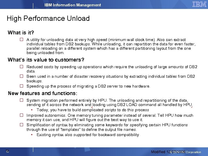 IBM Information Management High Performance Unload What is it? A utility for unloading data