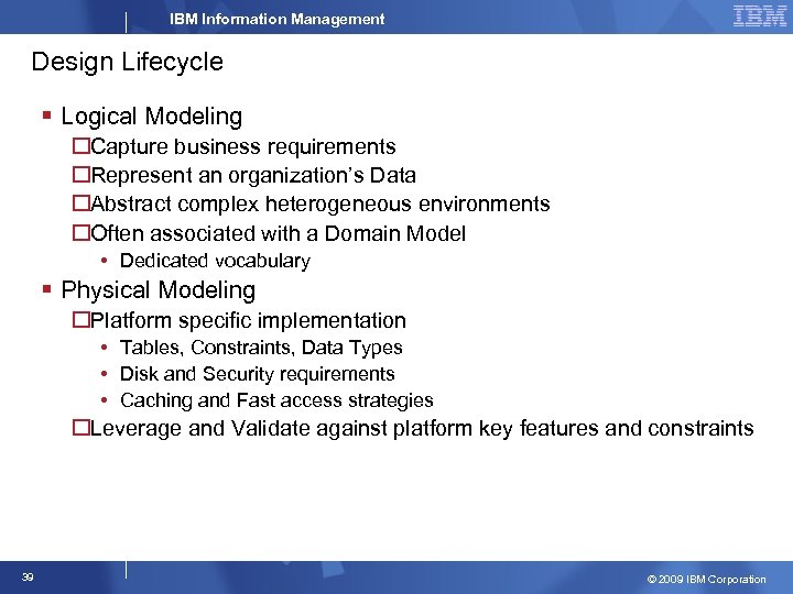 IBM Information Management Design Lifecycle § Logical Modeling Capture business requirements Represent an organization's