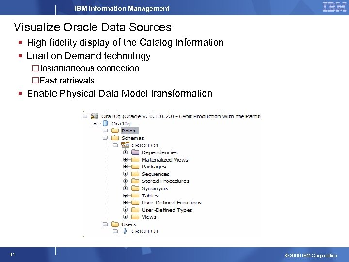 IBM Information Management Visualize Oracle Data Sources § High fidelity display of the Catalog