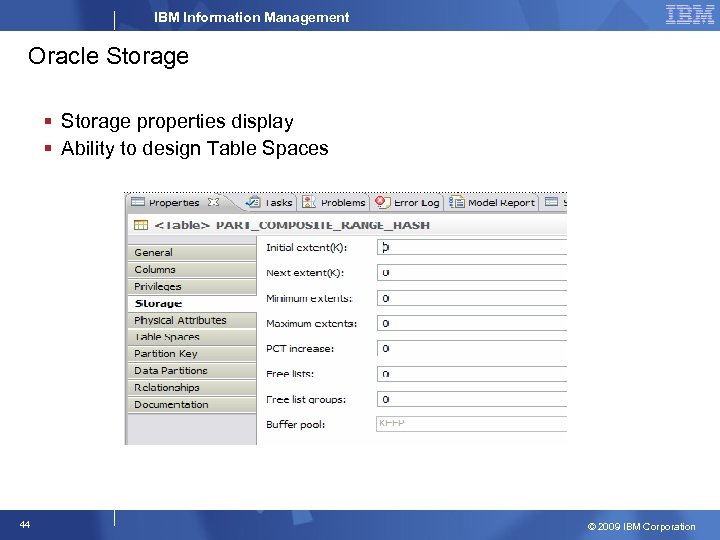 IBM Information Management Oracle Storage § Storage properties display § Ability to design Table