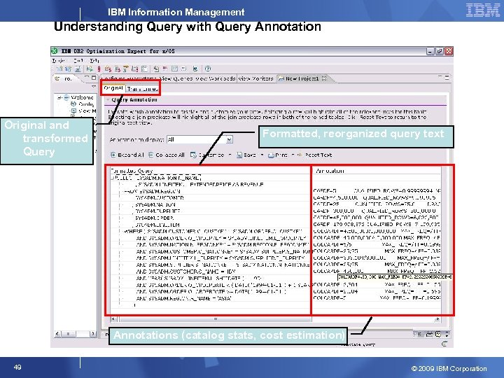 IBM Information Management Understanding Query with Query Annotation Original and transformed Query Formatted, reorganized