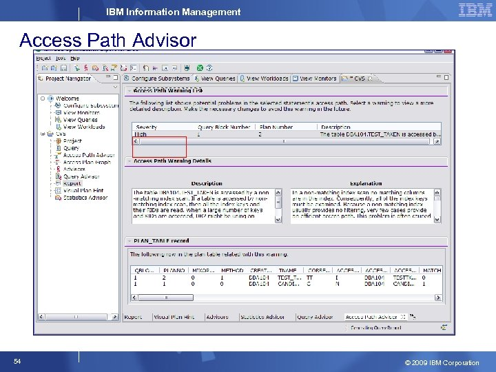 IBM Information Management Access Path Advisor 54 © 2009 IBM Corporation