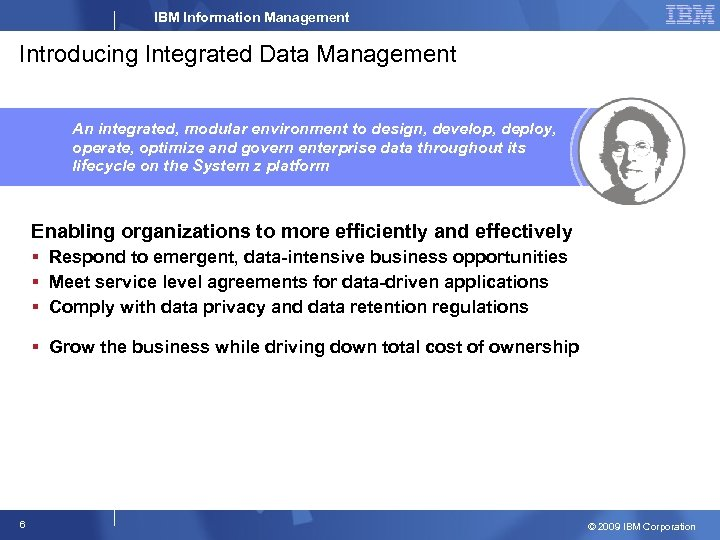IBM Information Management Introducing Integrated Data Management An integrated, modular environment to design, develop,