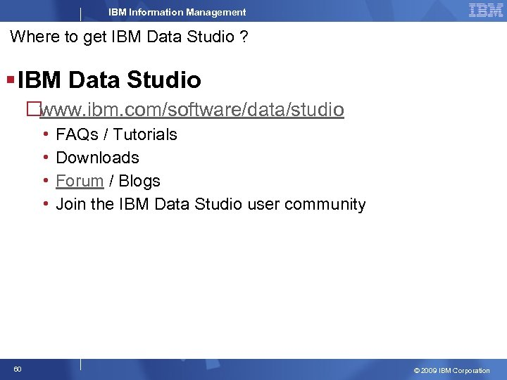 IBM Information Management Where to get IBM Data Studio ? § IBM Data Studio