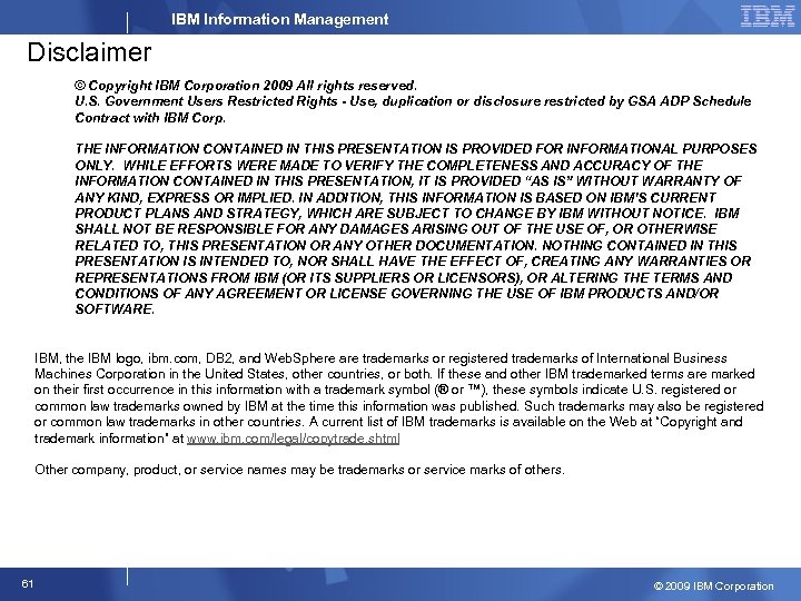 IBM Information Management Disclaimer © Copyright IBM Corporation 2009 All rights reserved. U. S.