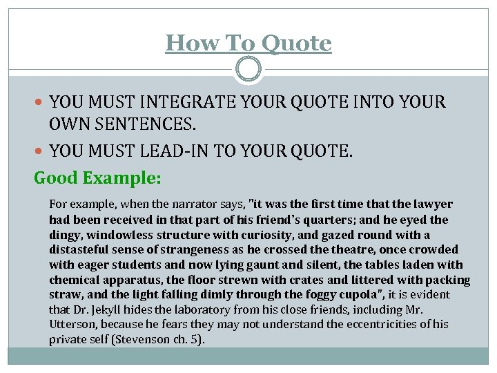 How To Quote YOU MUST INTEGRATE YOUR QUOTE INTO YOUR OWN SENTENCES. YOU MUST