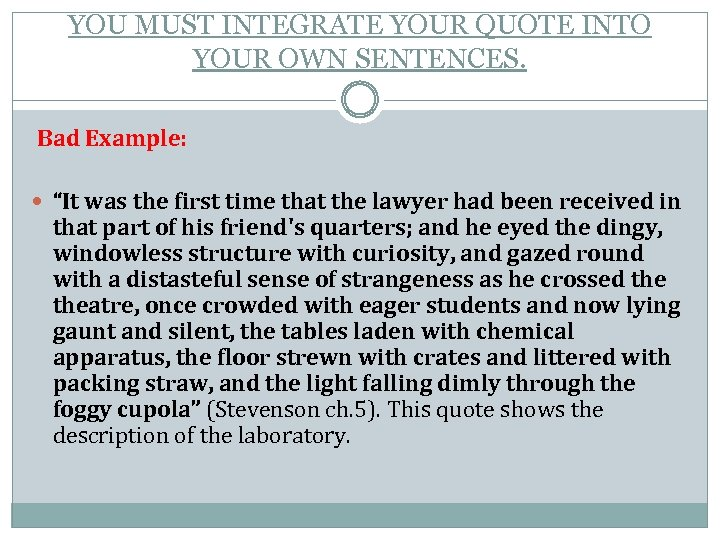 """YOU MUST INTEGRATE YOUR QUOTE INTO YOUR OWN SENTENCES. Bad Example: """"It was the"""