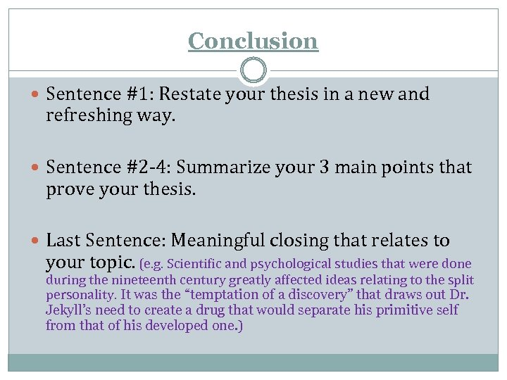 Conclusion Sentence #1: Restate your thesis in a new and refreshing way. Sentence #2
