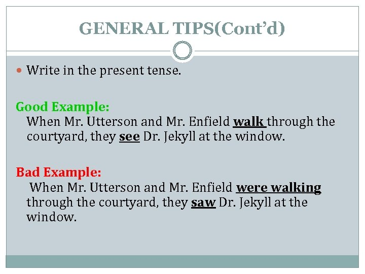 GENERAL TIPS(Cont'd) Write in the present tense. Good Example: When Mr. Utterson and Mr.