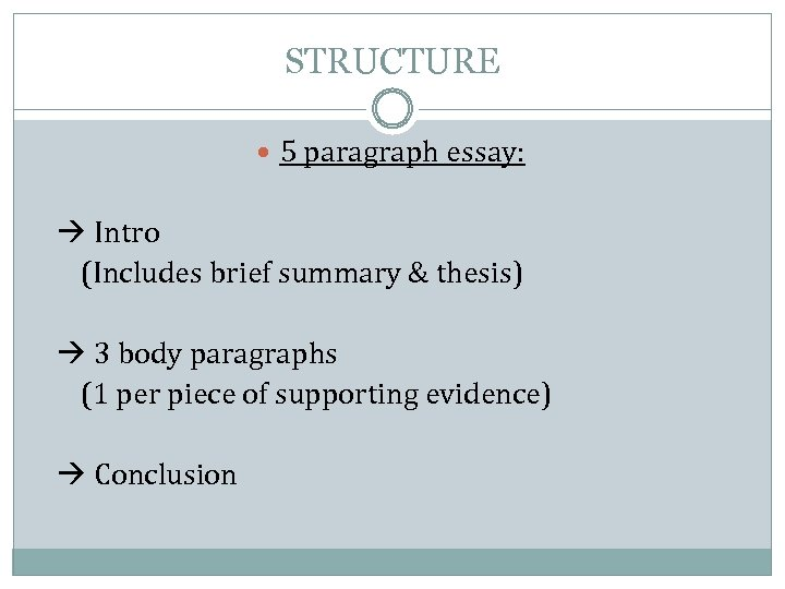 STRUCTURE 5 paragraph essay: Intro (Includes brief summary & thesis) 3 body paragraphs (1