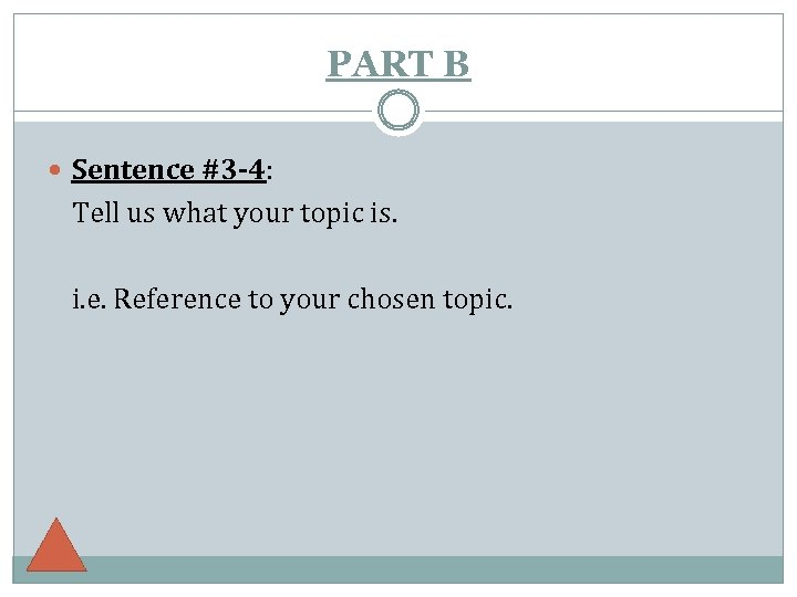 PART B Sentence #3 -4: Tell us what your topic is. i. e. Reference