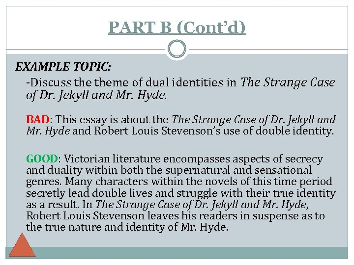 PART B (Cont'd) EXAMPLE TOPIC: -Discuss theme of dual identities in The Strange Case
