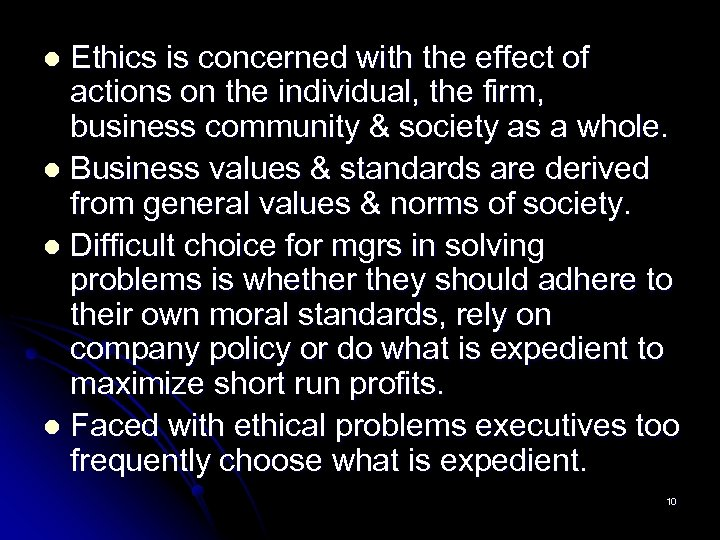 Ethics is concerned with the effect of actions on the individual, the firm, business