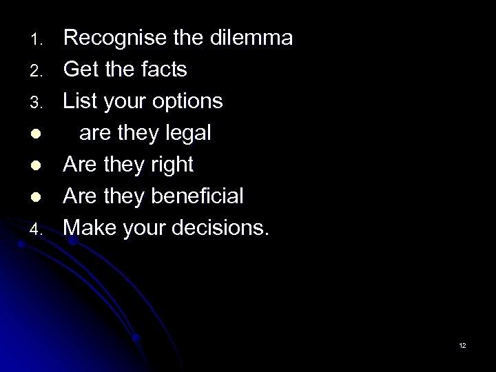 1. 2. 3. l l l 4. Recognise the dilemma Get the facts List