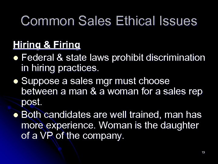 Common Sales Ethical Issues Hiring & Firing l Federal & state laws prohibit discrimination