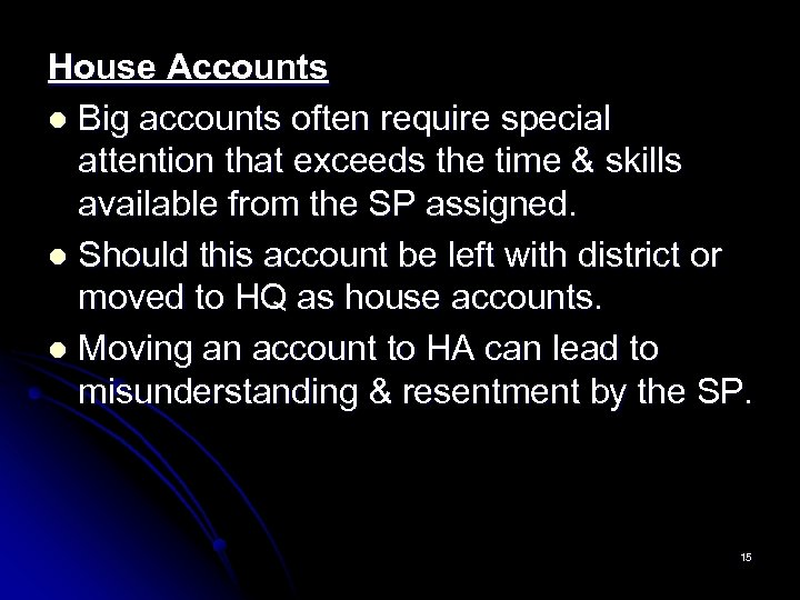 House Accounts l Big accounts often require special attention that exceeds the time &