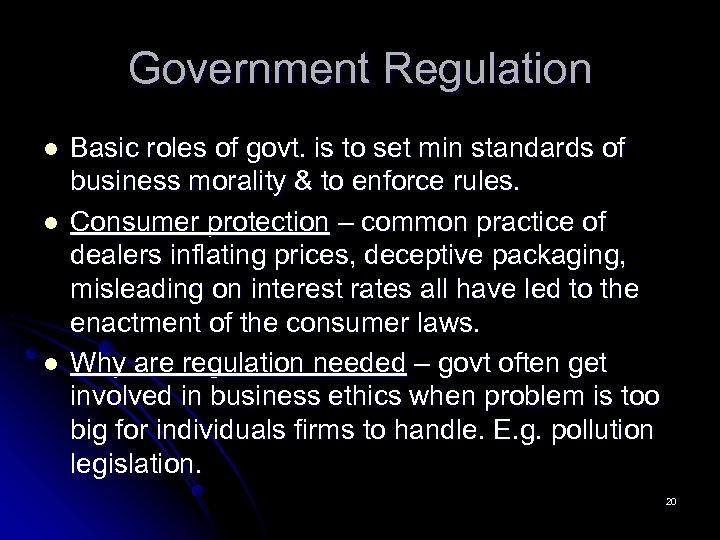 Government Regulation l l l Basic roles of govt. is to set min standards