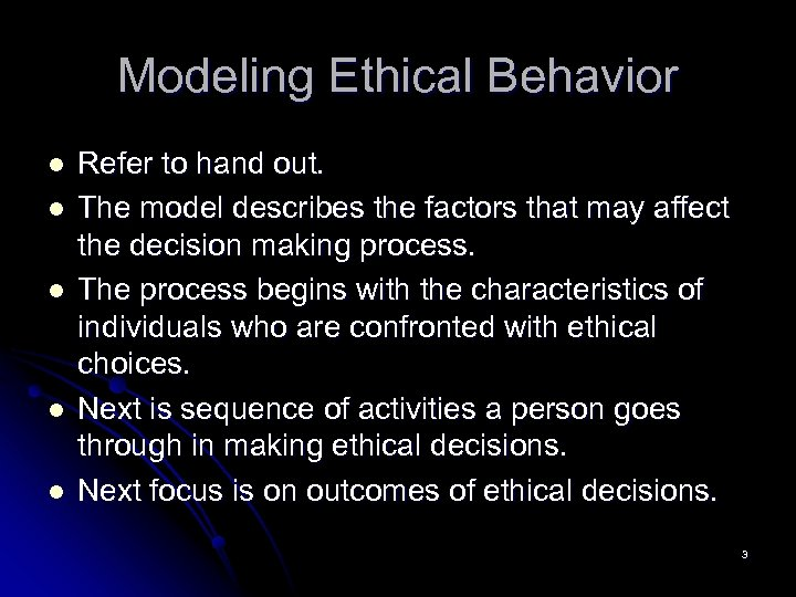 Modeling Ethical Behavior l l l Refer to hand out. The model describes the