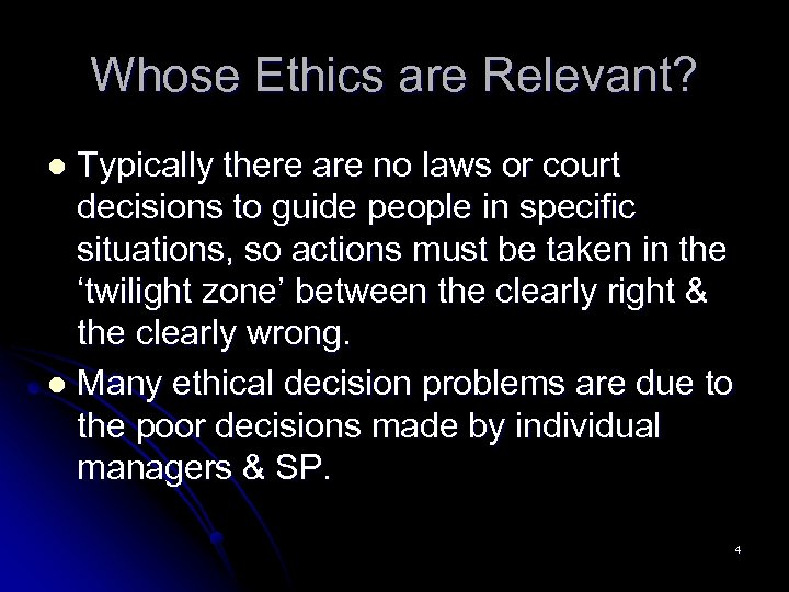 Whose Ethics are Relevant? Typically there are no laws or court decisions to guide