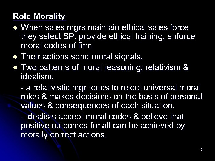 Role Morality l When sales mgrs maintain ethical sales force they select SP, provide