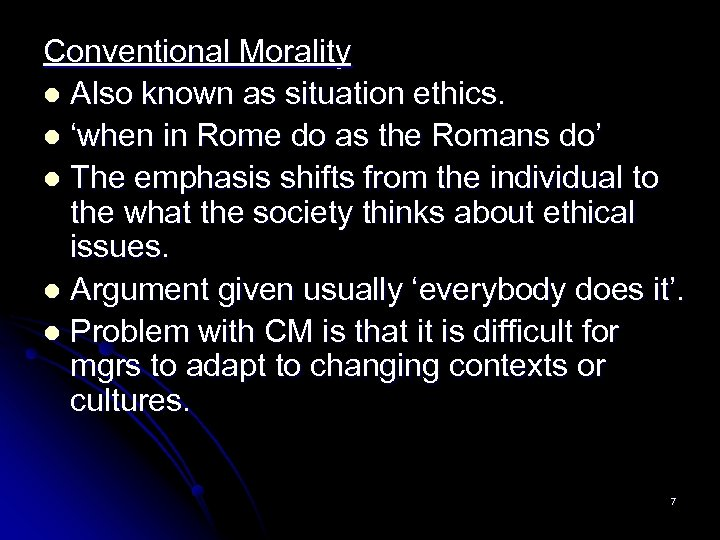 Conventional Morality l Also known as situation ethics. l 'when in Rome do as
