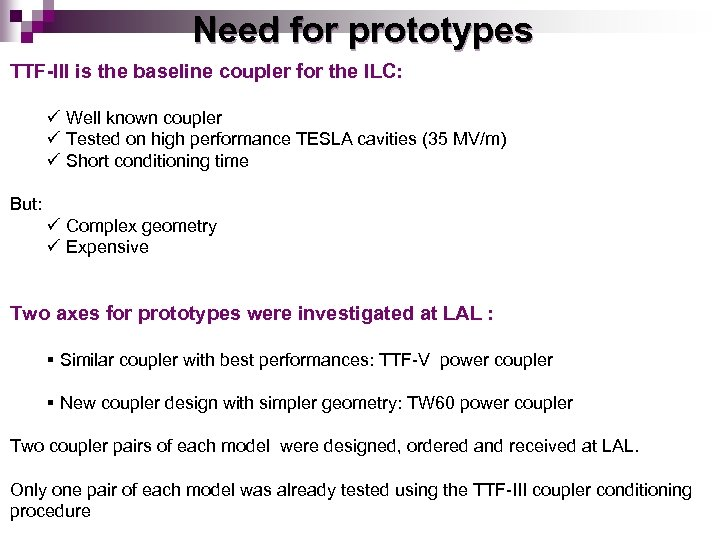 Need for prototypes TTF-III is the baseline coupler for the ILC: ü Well known