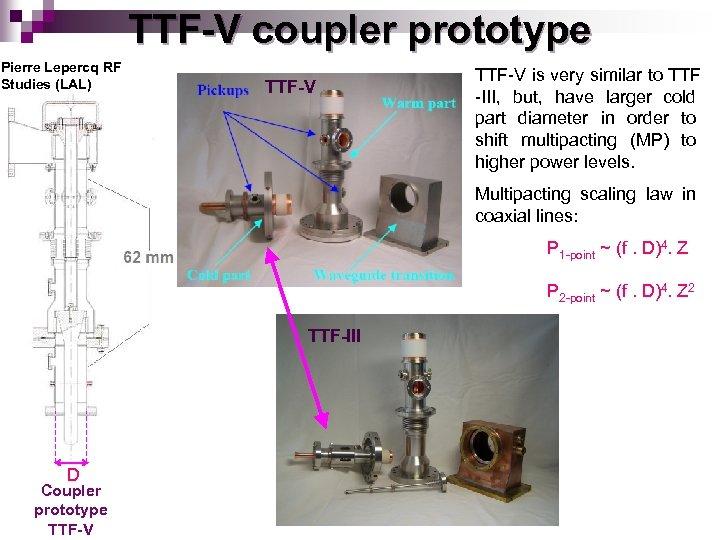TTF-V coupler prototype Pierre Lepercq RF Studies (LAL) TTF-V is very similar to TTF