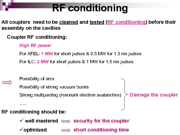 RF conditioning All couplers need to be cleaned and tested (RF conditioning) before their