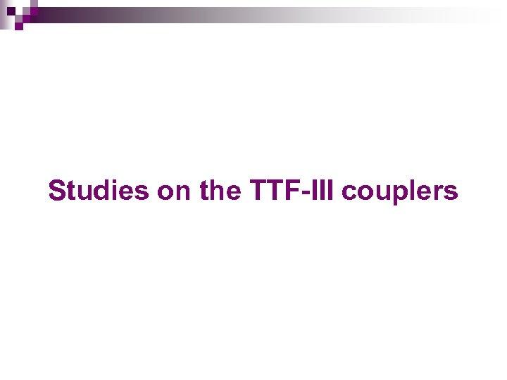 Studies on the TTF-III couplers