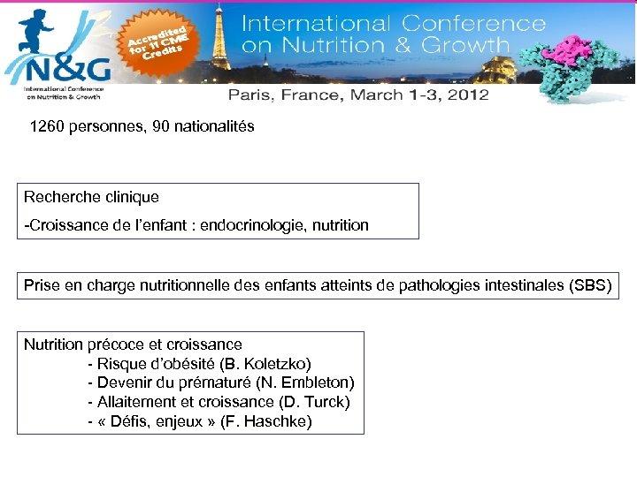 1260 personnes, 90 nationalités Recherche clinique -Croissance de l'enfant : endocrinologie, nutrition Prise en