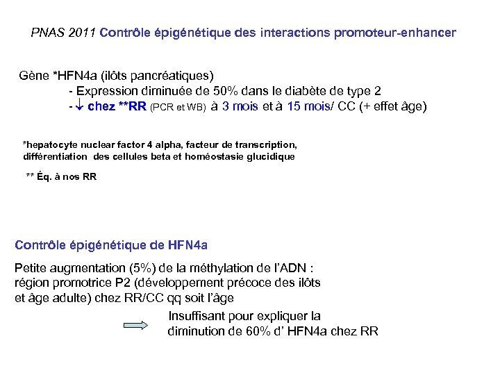 PNAS 2011 Contrôle épigénétique des interactions promoteur-enhancer Gène *HFN 4 a (ilôts pancréatiques) -