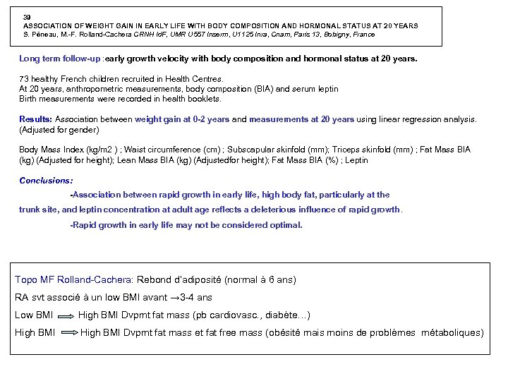 39 ASSOCIATION OF WEIGHT GAIN IN EARLY LIFE WITH BODY COMPOSITION AND HORMONAL STATUS
