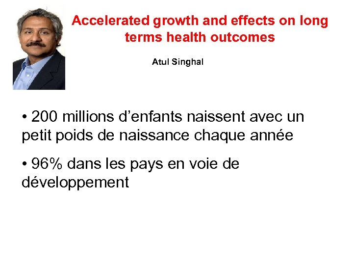 Accelerated growth and effects on long terms health outcomes Atul Singhal • 200 millions