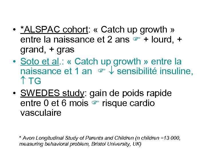 • *ALSPAC cohort: « Catch up growth » entre la naissance et 2