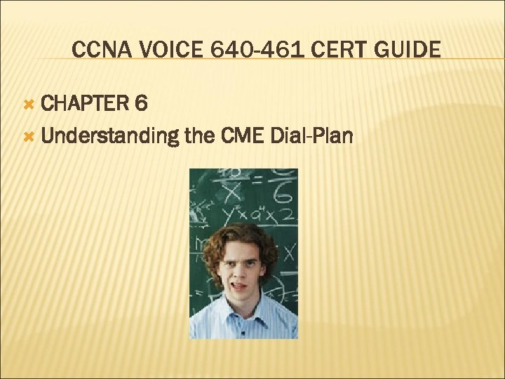 CCNA VOICE 640 -461 CERT GUIDE CHAPTER 6 Understanding the CME Dial-Plan