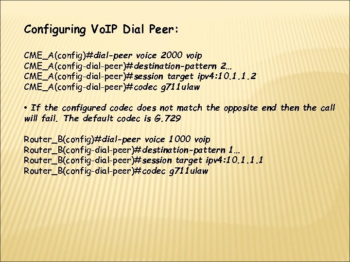 Configuring Vo. IP Dial Peer: CME_A(config)#dial-peer voice 2000 voip CME_A(config-dial-peer)#destination-pattern 2… CME_A(config-dial-peer)#session target ipv