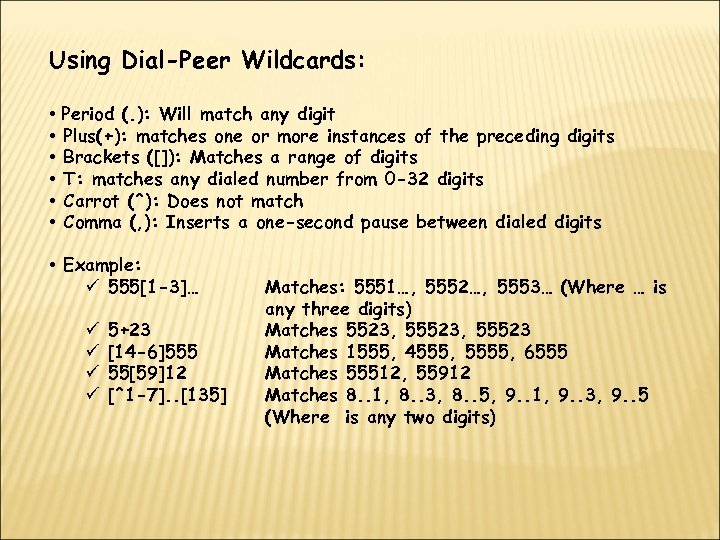 Using Dial-Peer Wildcards: • Period (. ): Will match any digit • Plus(+): matches