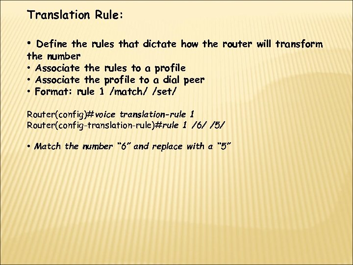 Translation Rule: • Define the rules that dictate how the router will transform the