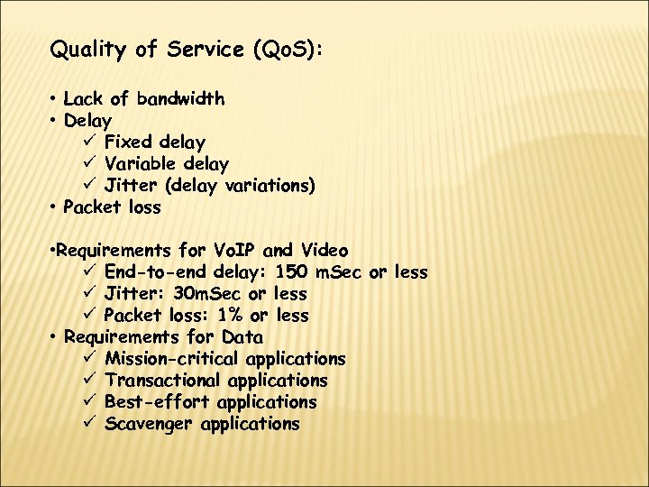 Quality of Service (Qo. S): • Lack of bandwidth • Delay ü Fixed delay