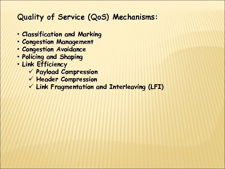 Quality of Service (Qo. S) Mechanisms: • • • Classification and Marking Congestion Management