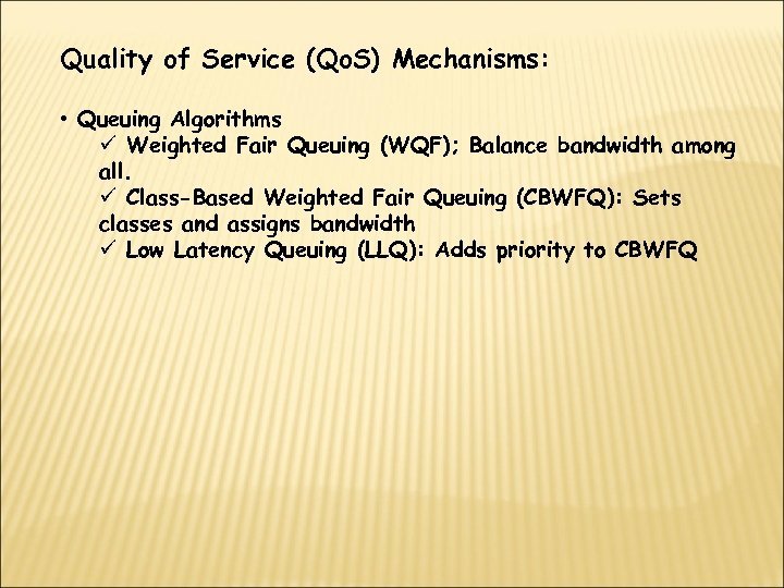Quality of Service (Qo. S) Mechanisms: • Queuing Algorithms ü Weighted Fair Queuing (WQF);