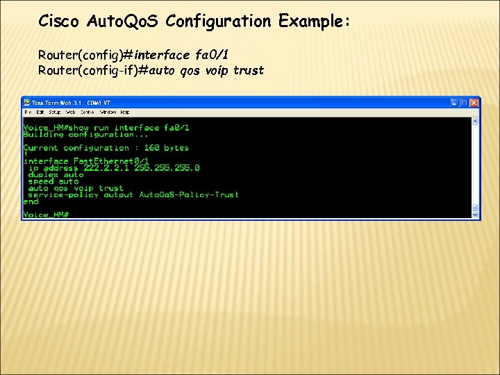 Cisco Auto. Qo. S Configuration Example: Router(config)#interface fa 0/1 Router(config-if)#auto qos voip trust