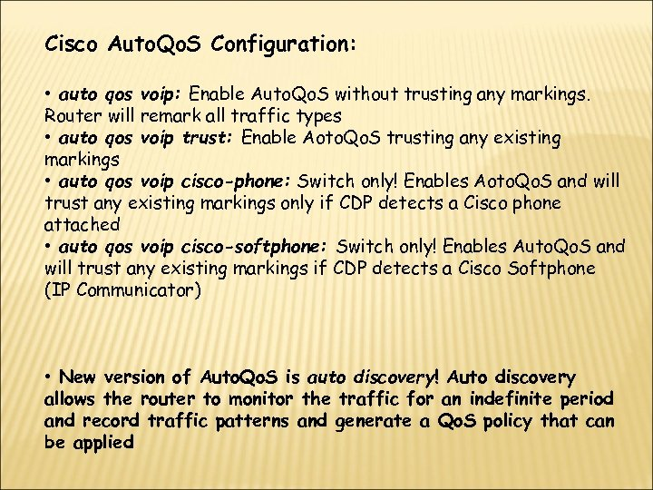 Cisco Auto. Qo. S Configuration: • auto qos voip: Enable Auto. Qo. S without