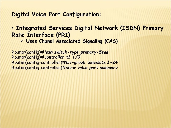 Digital Voice Port Configuration: • Integrated Services Digital Network (ISDN) Primary Rate Interface (PRI)
