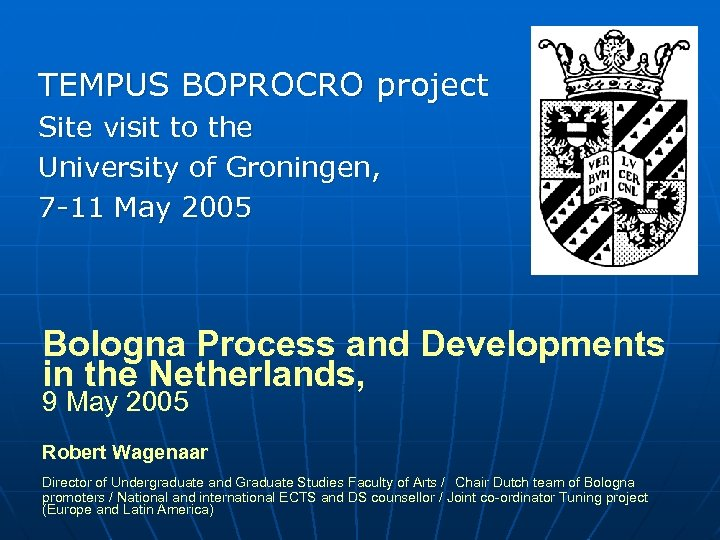 TEMPUS BOPROCRO project Site visit to the University of Groningen, 7 -11 May 2005
