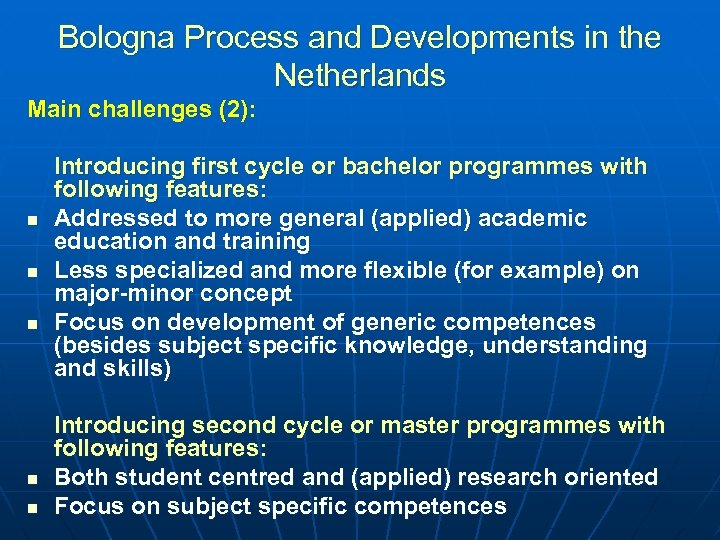 Bologna Process and Developments in the Netherlands Main challenges (2): n n n Introducing