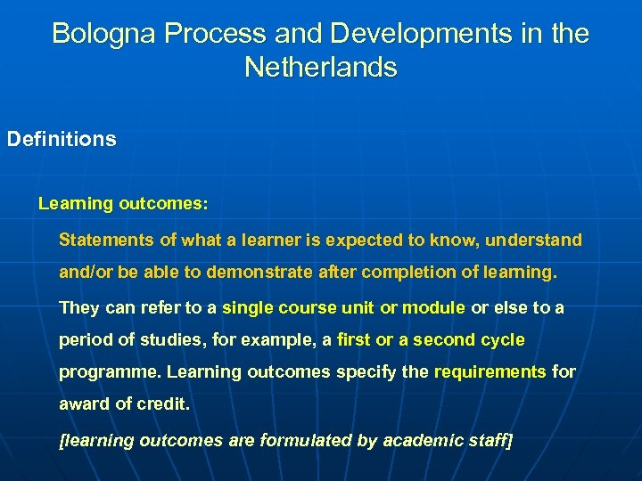 Bologna Process and Developments in the Netherlands Definitions Learning outcomes: Statements of what a