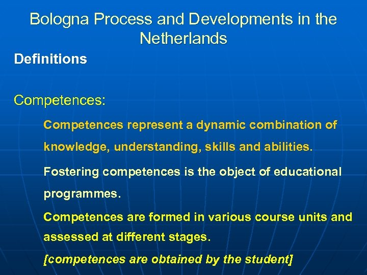 Bologna Process and Developments in the Netherlands Definitions Competences: Competences represent a dynamic combination