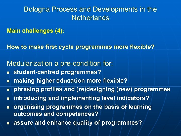 Bologna Process and Developments in the Netherlands Main challenges (4): How to make first