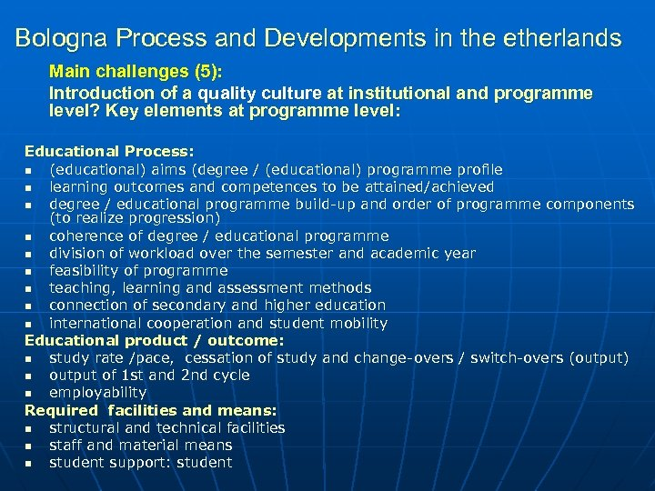 Bologna Process and Developments in the etherlands Main challenges (5): Introduction of a quality